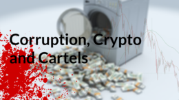 Corruption, Crypto and Cartels, Part I
